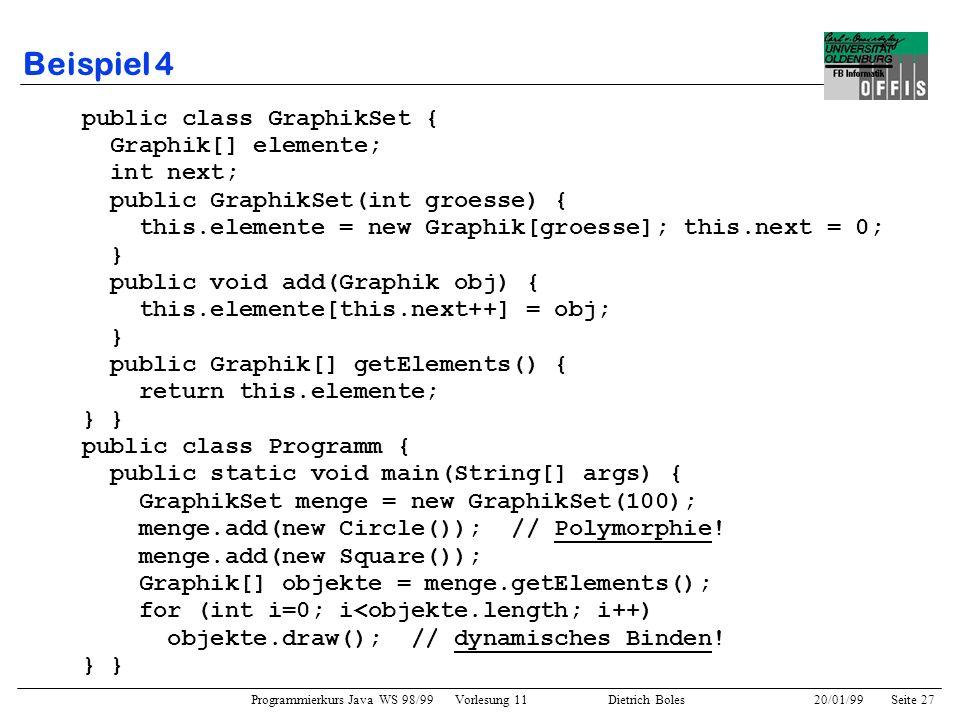 Beispiel 4 public class GraphikSet { Graphik[] elemente; int next;